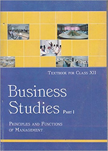 NCERT Business Studies Part -I Principles And Functions of Management Class XII